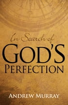 In Search of God's Perfection by Andrew Murray