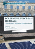 Screening European Heritage: Creating and Consuming History on Film