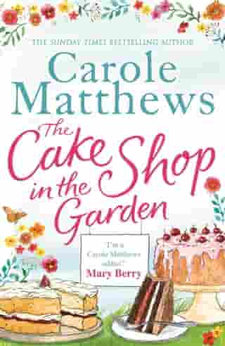 The Cake Shop in the Garden: The feel-good read about love, life, family and cake! by Carole Matthews