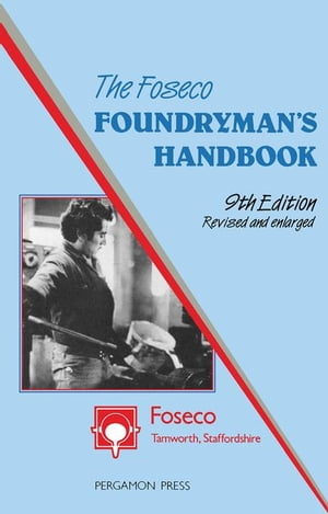 The Foseco Foundryman's Handbook: Facts,  Figures and Formulae