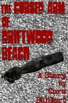 The Cursed Arm of Driftwood Beach: A Hallowind Cove Story by Cora Buhlert