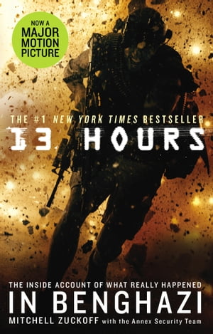 13 Hours The explosive true story of how six men fought a terror attack and repelled enemy forces