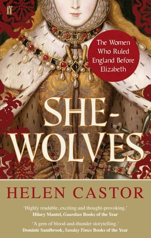 She-Wolves: The Women Who Ruled England Before Elizabeth The Women Who Ruled England Before Elizabeth