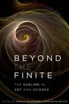 Beyond the Finite: The Sublime in Art and Science by Roald Hoffmann
