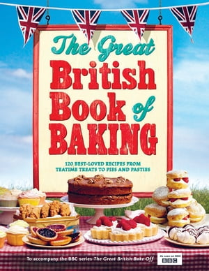 The Great British Book of Baking 120 best-loved recipes from teatime treats to pies and pasties. To accompany BBC2's The Great British Bake-off