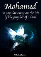 Mohammed: A popular essay on the life of the prophet of Islam by H.E.E. Hayes