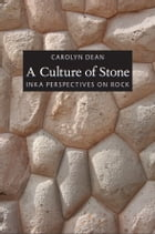 A Culture of Stone: Inka Perspectives on Rock by Carolyn J Dean