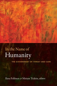 In the Name of Humanity: The Government of Threat and Care