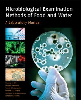 Book Microbiological Examination Methods of Food and Water: A Laboratory Manual by da Silva, Neusely