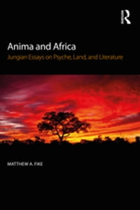 Anima and Africa: Jungian Essays on Psyche, Land, and Literature