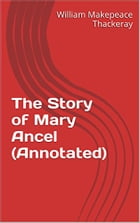 The Story of Mary Ancel (Annotated) by William Makepeace Thackeray
