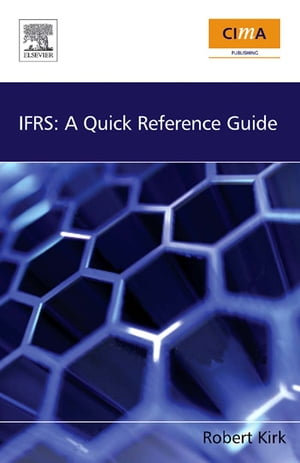 IFRS: A Quick Reference Guide: A Quick Reference Guide by Robert Kirk