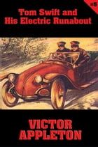 Tom Swift #5: Tom Swift and His Electric Runabout: The Speediest Car on the Road by Victor Appleton