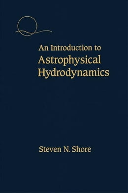 Book An Introduction to Astrophysical Hydrodynamics by Shore, Steven N.