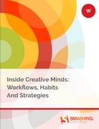 Inside Creative Minds: Workflows, Habits And Strategies by Smashing Magazine
