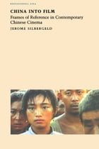 China into Film: Frames of Reference in Contemporary Chinese Cinema by Jerome Silbergeld