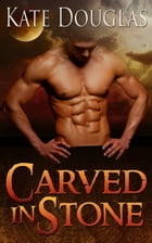 Carved in Stone by Kate Douglas