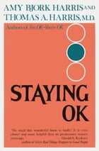 Staying O.K.: How to Maximize Good Feelings and Minimize Bad Ones by Amy Harris
