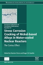 Stress Corrosion Cracking of Nickel Based Alloys in Water-Cooled Nuclear Reactors: The Coriou Effect by Damien Feron