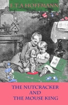 The Nutcracker and The Mouse King by E.T.A  Hoffmann