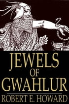 Jewels of Gwahlur by Robert E. Howard