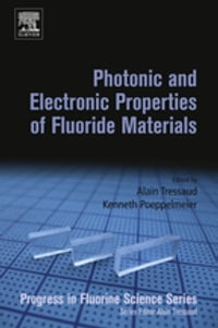 Photonic and Electronic Properties of Fluoride Materials: Progress in Fluorine Science Series
