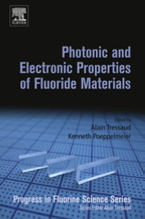 Photonic and Electronic Properties of Fluoride Materials Progress in Fluorine Science Series