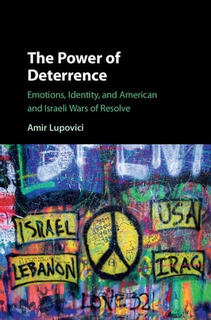 The Power of Deterrence Emotions,  Identity and American and Israeli Wars of Resolve