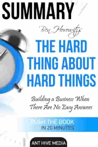 Ben Horowitz's The Hard Thing About Hard Things: Building a Business When There Are No Easy Answers   Summary