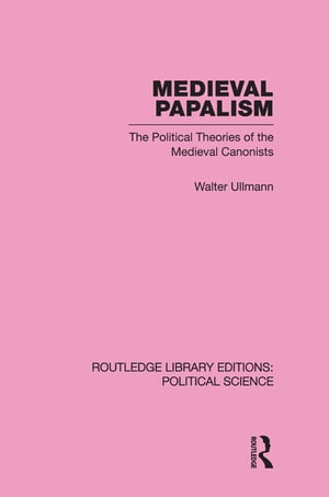 Medieval Papalism (Routledge Library Editions: Political Science Volume 36)