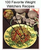 100 Favorite Weight Watchers Recipes by Anonymous