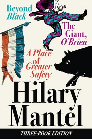 Three-Book Edition: A Place of Greater Safety; Beyond Black; The Giant O'Brien