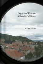 Legacy of Rescue: A Daughter's Tribute by Marta Fuchs