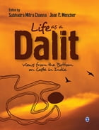 Life as a Dalit: Views from the Bottom on Caste in India by Subhadra Mitra Channa