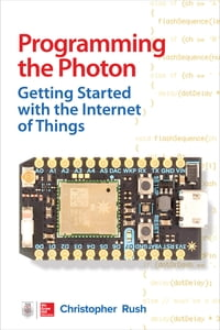 Programming the Photon: Getting Started with the Internet of Things: Getting Started with the…