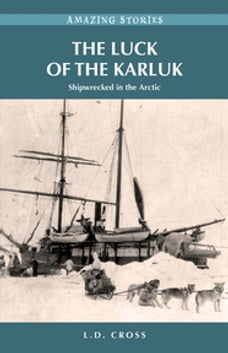 The Luck of the Karluk: Shipwrecked in the Arctic
