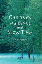 Children of Silence and Slow Time by Ian McCrorie