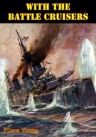 With The Battle Cruisers [Illustrated Edition] by Filson Young