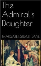 The Admiral's Daughter by Margaret Stuart Lane