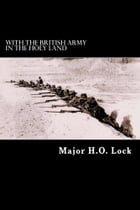 With the British Army in the Holy Land by Major H. O. Lock