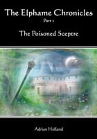 The Elphame Chronicles - Part 1 The Poisoned sceptre by Adrian Holland