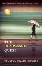The Compassion Quest by Trystan Owain Hughes