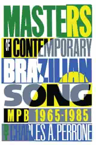 Masters of Contemporary Brazilian Song: MPB, 1965-1985 by Charles A. Perrone