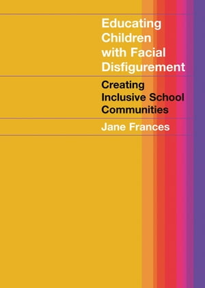 Educating Children with Facial Disfigurement Creating Inclusive School Communities