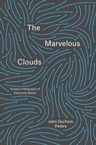 The Marvelous Clouds: Toward a Philosophy of Elemental Media