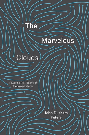 The Marvelous Clouds Toward a Philosophy of Elemental Media