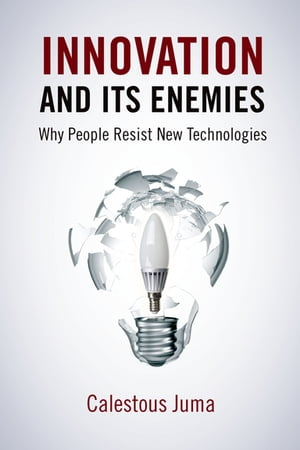 Innovation and Its Enemies Why People Resist New Technologies