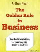 The Golden Rule In Business by Arthur Nash