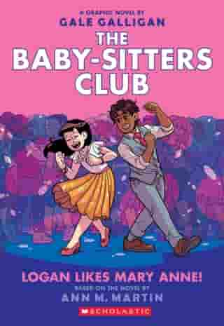 Logan Likes Mary Anne! (The Baby-Sitters Club Graphic Novel #8) by Ann M. Martin