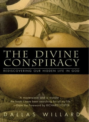 The Divine Conspiracy Rediscovering Our Hidden Life In God